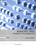 AutoCAD 2002: A Problem-Solving Approach (0766838536) by Tickoo, Sham