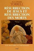 Résurrection de Jésus et résurrection des morts : Foi, histoire et théologie