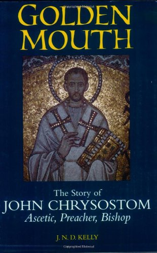 Golden Mouth: The Story of John Chrysostom, Bishop of Antioch