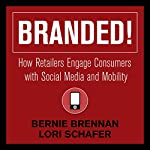 Branded!: How Retailers Engage Consumers with Social Media and Mobility | Bernie Brennan,Lori Schafer