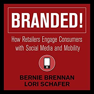 Branded!: How Retailers Engage Consumers with Social Media and Mobility Audiobook