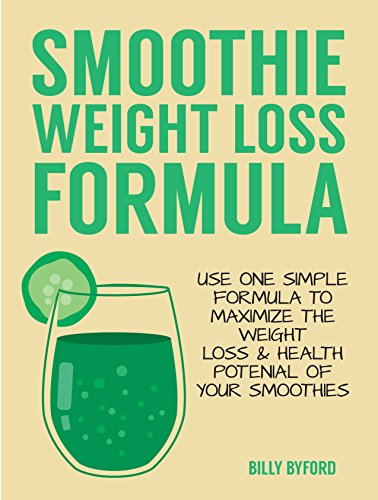 Smoothie Weight Loss Formula: Use 1 Simple Formula To Maximize the Weight Loss & Health potential of your Smoothies by Billy Byford