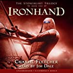 Ironhand: The Stoneheart Trilogy, Book 2 (       UNABRIDGED) by Charlie Fletcher Narrated by Jim Dale