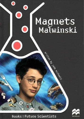Magnets Malwinski: Physical Science: Magnetism: Reading Age 9.6 Years (Future Scientists)