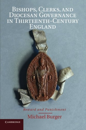 Bishops, Clerks, and Diocesan Governance in Thirteenth-Century England: Reward and Punishment