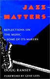 JAZZ MATTERS: Reflections on the Music & Some of Its Makers
