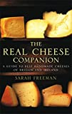 The Real Cheese Companion: A Guide to Best Handmade Cheeses of Britain and Ireland