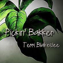 Pickin' Bakker | Livre audio Auteur(s) : Terri Blakeslee Narrateur(s) : Terri Blakeslee