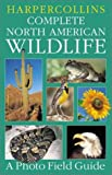 img - for HarperCollins Complete North American Wildlife: A Photo Field Guide book / textbook / text book