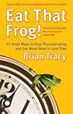 Eat That Frog!: 21 Great How to Stop Procrastinating plus Get More Done inside Less Time