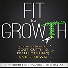 Fit for Growth: A Guide to Strategic Cost Cutting, Restructuring, and Renewal Audiobook by Vinay Couto, John Plansky, Deniz Caglar Narrated by Walter Dixon