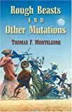 Five Star Science Fiction/Fantasy - Rough Beasts and Other Mutations (0786253444) by Thomas F. Monteleone
