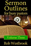 Sermon Outlines for Busy Pastors: Volume 3: 52 Complete Sermon Outlines for All Occasions