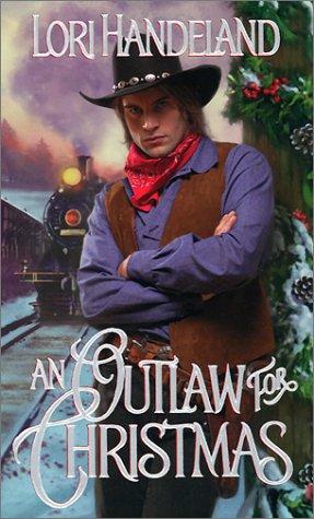 An Outlaw for Christmas (Zebra Historical Romance), LORI HANDELAND