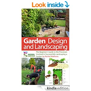 Garden Design and Landscaping The Beginners Guide to