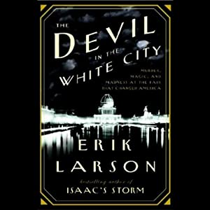 The Devil in the White City (       UNABRIDGED) by Erik Larson Narrated by Scott Brick