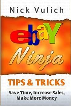 EBay Ninja Tips & Tricks: Save Time, Increase Sales, Make More Money