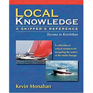 Local Knowledge: A Skipper's Reference : Tacoma To Ketchikan (Fine Edge Nautical Knowledge) Kevin Monahan