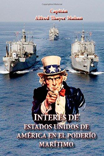 Interes de Estados Unidos de America en el poderio maritimo: Presente y futuro: Geopolítica y geoestrategia naval estadounidense: Volume 1 (Geopoltica Internacional)