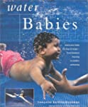 Water Babies: Teach Your Baby the Joy...