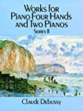 Works for Piano Four Hands and Two Pianos, Series II (Series 2) (0486269752) by Debussy, Claude
