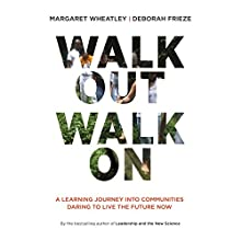 Walk Out Walk On: A Learning Journey into Communities Daring to Live the Future Now (Currents) (       UNABRIDGED) by Margaret Wheatley, Deborah Frieze Narrated by Margaret Wheatley, Deborah Frieze