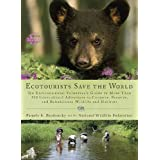 Ecotourists Save the World: The Environmental Volunteer's Guide to More Than 300 International Adventures toConserve...
