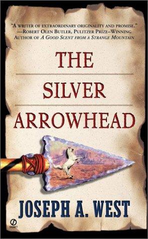 The Silver Arrowhead (Signet Historical Fiction), JOSEPH A. WEST