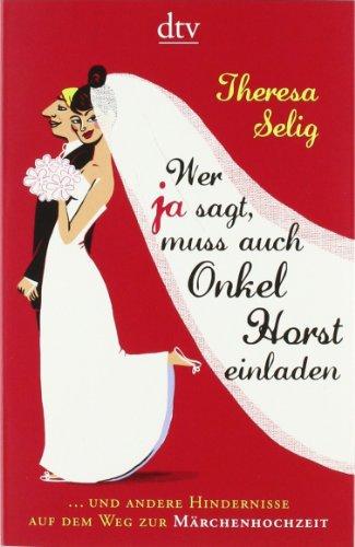 Wer Ja sagt, muss auch Onkel Horst einladen: ... und andere Hindernisse auf dem Weg zur Märchenhochzeit