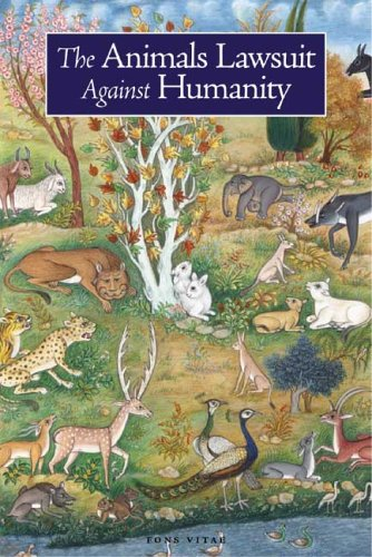 The Animals' Lawsuit Against Humanity: An Illustrated 10th Century Iraqi Ecological Fable, IKHWAN AL-SAFA, RABBI DAN BRIDGE, RABBI KALONYMUS