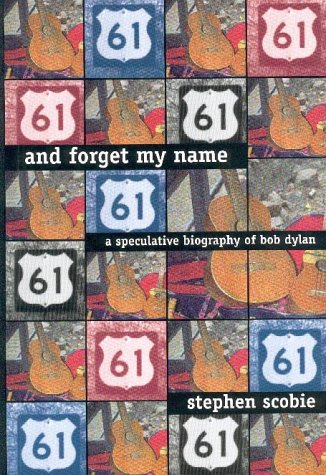 And Forget My Name : A Speculative Biography of Bob Dylan
