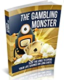 The Gambling Monster - How to Deal with a Gambling Addiction and Cure Compulsive Gambling for Good!: Get All The Suрроrt And Guіdаnсе Yоu Nееd To Be A Suссеѕѕ At Bеаtіng Gаmblіng!