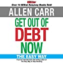 Get Out of Debt Now (       UNABRIDGED) by Allen Carr Narrated by Allen Carr