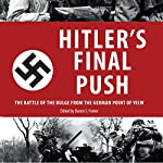 Hitler's Final Push: The Battle of the Bulge from the German Point of View | Danny S. Parker - editor