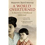 A World Overturned, A Burmese Childhood 1933-1947by Maureen Baird-Murray