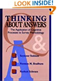 Thinking About Answers: The Application of Cognitive Processes to Survey Methodology (Research Methods for the Social Sciences)