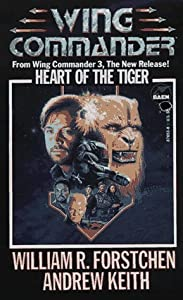 Heart Of The Tiger (Wing Commander, Volume 3) by William R. Forstchen and Andrew Keith