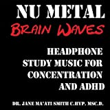 Nu Metal Brain Waves: Headphone Study Music For Concentration And Adhd