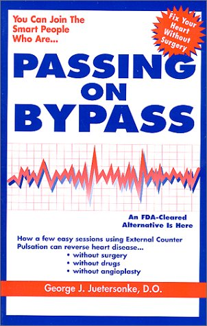 Passing on Bypass Using External Counterpulsation : an FDA Cleared Alternative, to Treat Heart Disease Without Surgery, Drugs or Angioplasty!
