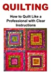 QUILTING: How to Quilt Like a Profess...