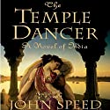 The Temple Dancer: A Novel of India (       UNABRIDGED) by John Speed Narrated by Meetu Chilana
