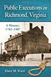 Public Executions in Richmond, Virginia: A History, 1782-1907