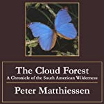 The Cloud Forest: A Chronicle of the South American Wilderness | Peter Matthiessen