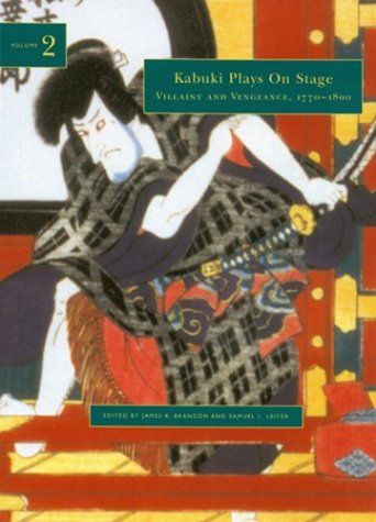 Kabuki Plays on Stage: Villainy and Vengeance, 1773-1799 (Kabuki Plays on Stage, Volume 2)