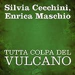 Tutta colpa del vulcano [Blame the Volcano] | Silvia Cecchini,Enrica Maschio