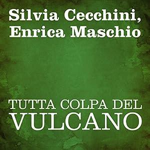 Tutta colpa del vulcano [Blame the Volcano] Audiobook