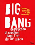 img - for Big Bang: Creation and Destruction in 20th Century Art / Destruction et Creation dans L'art du 20e S book / textbook / text book
