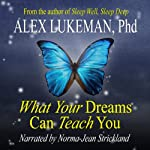 What Your Dreams Can Teach You | Alex Lukeman PhD
