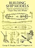 img - for Building Ship Models: Patterns and Instructions for a Clipper Ship and a Whaler book / textbook / text book