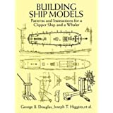 Building Ship Models: Patterns and Instructions for a Clipper Ship and a Whaler ~ George B. Douglas